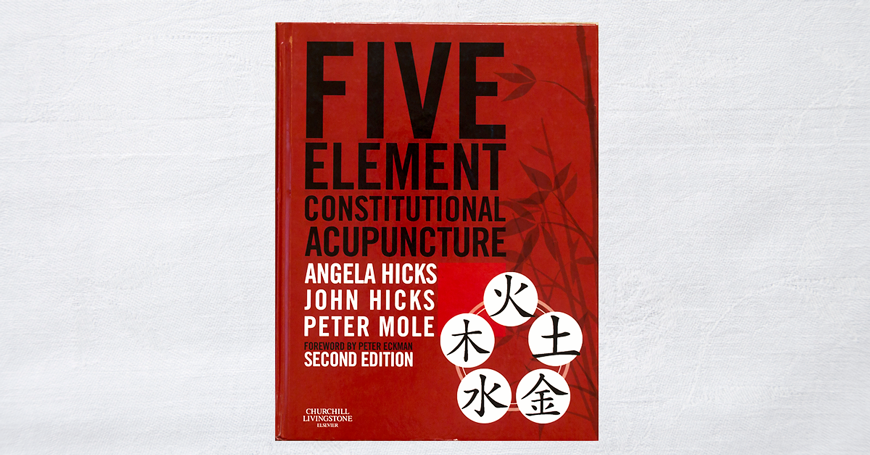 Obal Angela Hicks, John Hicks, Peter Mole: Five element constitutional  acupuncture