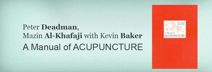 Peter Deadman, Mazin Al-Khafaji with Kevin Baker A Manual of ACUPUNCTURE