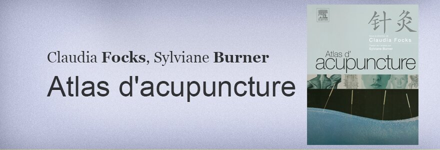Claudia Focks, Sylviane Burner Atlas d'acupuncture