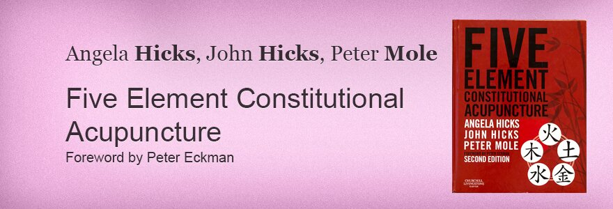 Angela Hicks, John Hicks, Peter Mole: Five Element Constutuional acupuncture